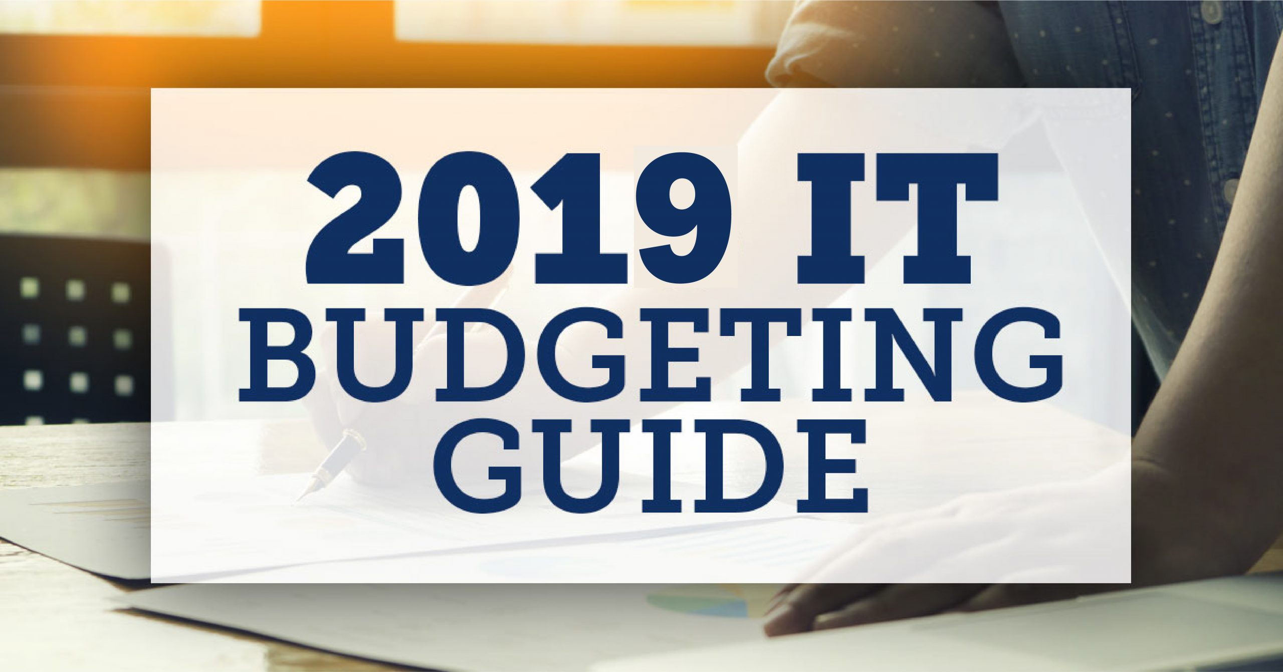 The Small Business Guide for Your 2019 IT Budget